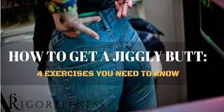 How To Get A Jiggly Butt